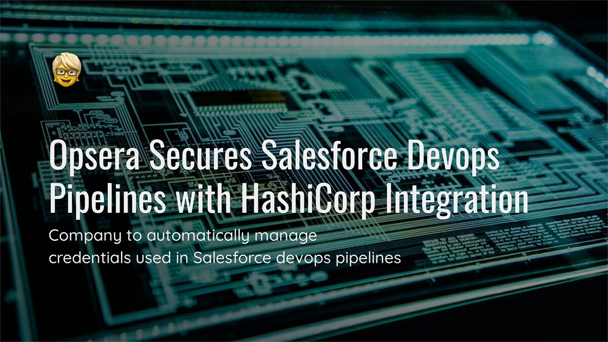 Opsera Secures Salesforce Devops Pipelines with HashiCorp Integration